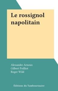 Alexandre Arnoux et Gilbert Poilliot - Le rossignol napolitain.