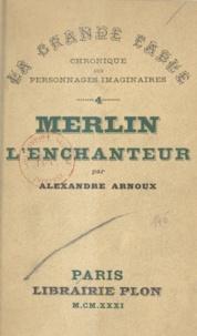 Alexandre Arnoux - Merlin l'Enchanteur.