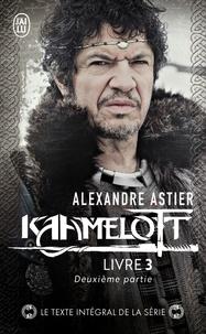 Alexandre Astier - Kaamelott Livre 3, deuxième pa : Episodes 51 à 100.