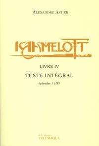 Alexandre Astier - Kaamelott Livre 4 : Texte intégral - Episodes 1 à 99.
