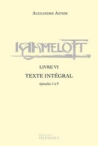 Alexandre Astier - Kaamelott Livre 6 : Episodes 1 à 9 - Texte intégral.