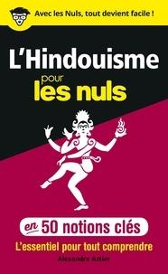 Alexandre Astier - L'hindouisme pour les Nuls en 50 notions clés.