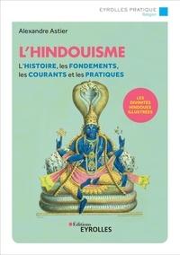 Alexandre Astier - L'hindouisme - L'histoire, les fondements, les courants et les pratiques.