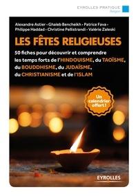 Alexandre Astier et Ghaleb Bencheikh - Les fêtes religieuses - Avec un calendrier.
