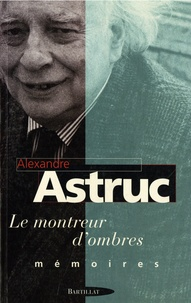 Alexandre Astruc - Le Montreur d'ombres - Mémoires.