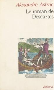 Alexandre Astruc - Le Roman de Descartes.