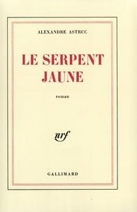 Alexandre Astruc - Le serpent jaune.
