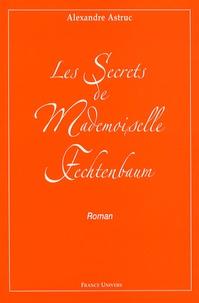 Alexandre Astruc - Les secrets de Mademoiselle Fechtenbaum.