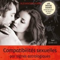 Alexandre Aubry - Compatibilités sexuelles par signes astrologiques - Les douze signes analysés pour les deux sexes.