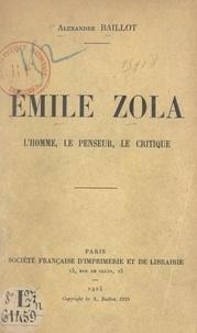 Alexandre Baillot - Émile Zola - L'homme, le penseur, le critique.