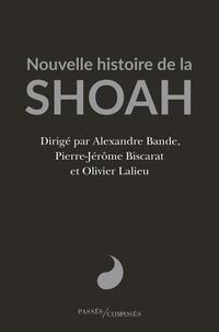 Alexandre Bande et Pierre-Jérôme Biscarat - Nouvelle histoire de la Shoah.