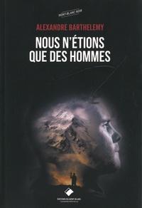 Alexandre Barthelemy - Nous n'étions que des hommes.