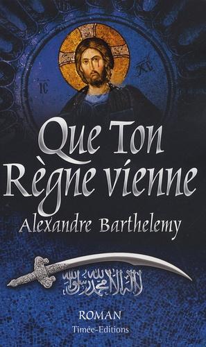 Alexandre Barthelemy - Que Ton Règne vienne.