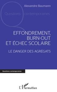 Alexandre Baumann - Effondrement, burn-out et échec scolaire - Le danger des agrégats.