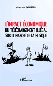 Alexandre Baumann - L'impact économique du téléchargement illégal sur le marché de la musique.