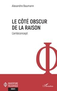 Alexandre Baumann - Le côté obscur de la raison - L'antéconcept.