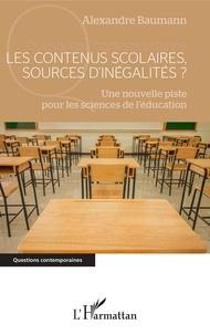 Alexandre Baumann - Les contenus scolaires, sources d'inégalités ? - Une nouvelle piste pour les sciences de l'éducation.