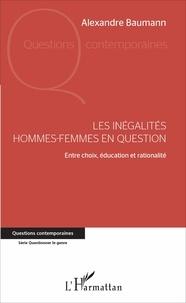 Alexandre Baumann - Les inégalités hommes-femmes en question - Entre choix, éducation et rationalité.