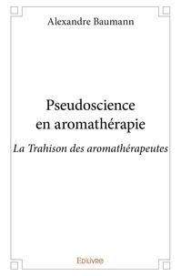 Alexandre Baumann - Pseudoscience en aromathérapie.