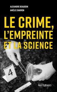 Alexandre Beaudoin et Amélie Charron - Le crime, l'empreinte et la science.