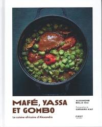 Alexandre Bella-ola et Grégoire Kalt - Mafé, yassa et gombo - La cuisine africaine d'Alexandre.
