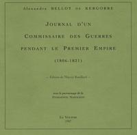 Alexandre Bellot de Kergorre - Journal d'un commissaire des guerres pendant le Premier Empire (1806-1821).