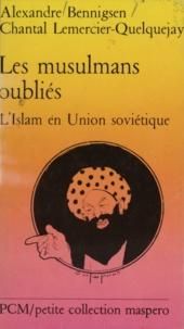 Alexandre Bennigsen et Chantal Lemercier-Quelquejay - Les musulmans oubliés - L'islam en U.R.S.S. aujourd'hui.