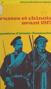 Alexandre Bennigsen et Marc Ferro - Russes et Chinois avant 1917.