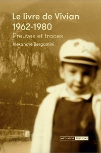 Alexandre Bergamini - Le livre de Vivian (1962-1980) - Preuves et traces du frère.