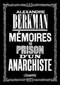 Alexandre Berkman - Mémoires de prison d'un anarchiste.