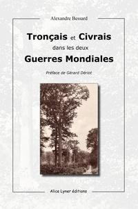 Alexandre Bessard - Tronçais et Civrais dans les deux guerres mondiales.