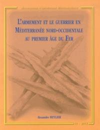 Alexandre Beylier - L'armement et le guerrier en Méditerranée nord-occidentale au premier âge du Fer.