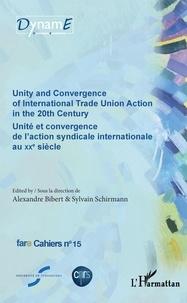 Alexandre Bibert et Sylvain Schirmann - Cahiers de fare N° 15 : Unité et convergence de l'action syndicale internationale au XXe siècle.