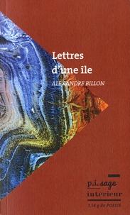 Alexandre Billon - Lettres d'une ile.