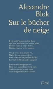 Alexandre Blok - Sur le bûcher de neige - Poèmes 1898-1921.