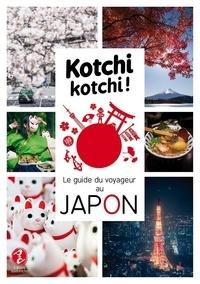 Alexandre Bonnefoy et Delphine Vaufrey - Kotchi kotchi ! - Le guide du voyageur au Japon.
