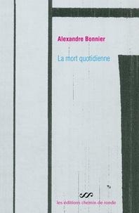 Alexandre Bonnier - La mort quotidienne.