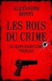 Alexandre Bonny - Les rois du crime - Le grand banditisme français.