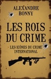 Alexandre Bonny - Les rois du crime - Volume 2, Les icônes du crime international.