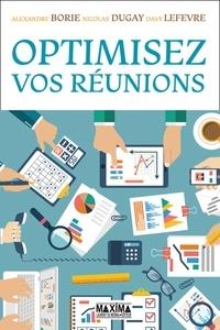 Alexandre Borie et Nicolas Dugay - Optimisez vos réunions.