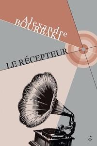 Alexandre Bourbaki - Le récepteur.
