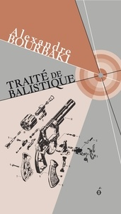 Alexandre Bourbaki - Traité de balistique.