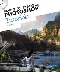Alexandre Bourlet et Alexandre Fumeron - Savoir tout faire avec Photoshop Tutoriels - Volume 1. 1 Cédérom