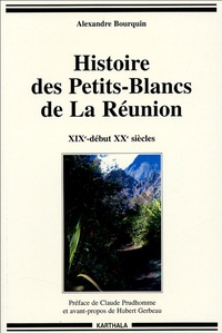 Alexandre Bourquin - Histoire des Petits-Blancs de La Réunion (XIXe-début XXe siècle) - Aux confins de l'oubli.
