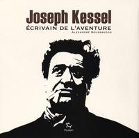Alexandre Boussageon - Joseph Kessel - Ecrivain de l'aventure.