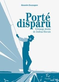 Alexandre Boussageon - Porté disparu - L'étrange destin de joshia Slocum.
