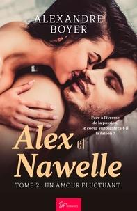 Alexandre Boyer - Alex et Nawelle - Tome 2 - Un amour fluctuant.