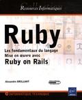 Alexandre Brillant - Ruby - Les fondamentaux du langage - Mise en oeuvre avec Ruby on Rails.