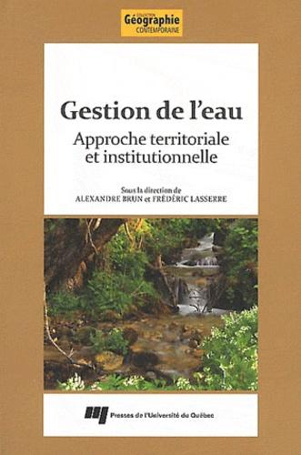 Alexandre Brun et Frédéric Lasserre - Gestion de l'eau - Approche territoriale et institutionnelle.