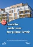 Alexandre Bruney et Gaëtan Lefebvre - Immobilier : investir malin pour préparer l'avenir.